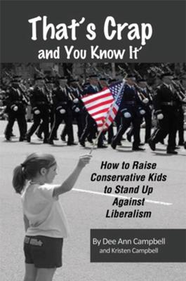 That's Crap and You Know It: <br>How to Raise Conservative Kids <br>to Stand Up Against Liberalism